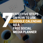 Text showing Blog Post - 7 EFFECTIVE STEPS ON HOW TO USE GOOGLE CALENDER AS A FREE SOCIAL MEDIA PLANNER