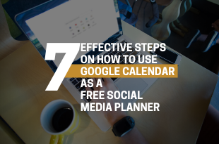 7 Effective Steps On How To Use Google Calendar As A  Free Social Media Planner